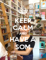 KEEP CALM AND HAVE A SOM - Personalised Poster A4 size