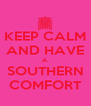 KEEP CALM AND HAVE A SOUTHERN COMFORT - Personalised Poster A4 size