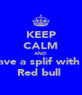 KEEP CALM AND Have a splif with a  Red bull  - Personalised Poster A4 size
