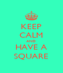 KEEP CALM AND HAVE A SQUARE - Personalised Poster A4 size
