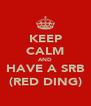 KEEP CALM AND HAVE A SRB (RED DING) - Personalised Poster A4 size