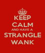 KEEP CALM AND HAVE A STRANGLE WANK - Personalised Poster A4 size