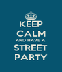 KEEP CALM AND HAVE A STREET PARTY - Personalised Poster A4 size