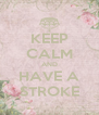 KEEP CALM AND HAVE A STROKE - Personalised Poster A4 size