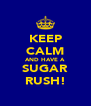 KEEP CALM AND HAVE A SUGAR RUSH! - Personalised Poster A4 size