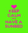 KEEP CALM AND HAVE A SUNBED - Personalised Poster A4 size