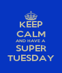 KEEP CALM AND HAVE A SUPER TUESDAY - Personalised Poster A4 size