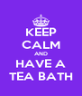 KEEP CALM AND HAVE A TEA BATH - Personalised Poster A4 size