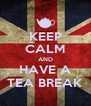 KEEP CALM AND HAVE A TEA BREAK - Personalised Poster A4 size