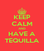 KEEP CALM AND HAVE A TEQUILLA - Personalised Poster A4 size