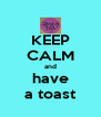 KEEP CALM and have a toast - Personalised Poster A4 size