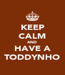KEEP CALM AND HAVE A TODDYNHO - Personalised Poster A4 size