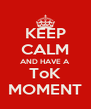 KEEP CALM AND HAVE A ToK MOMENT - Personalised Poster A4 size