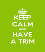 KEEP CALM AND HAVE A TRIM - Personalised Poster A4 size