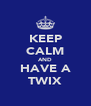 KEEP CALM AND HAVE A TWIX - Personalised Poster A4 size
