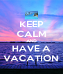 KEEP CALM AND HAVE A VACATION - Personalised Poster A4 size