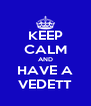 KEEP CALM AND HAVE A VEDETT - Personalised Poster A4 size