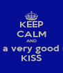 KEEP CALM AND have a very good night KISS - Personalised Poster A4 size