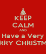 KEEP CALM AND Have a Very MERRY CHRISTMAS - Personalised Poster A4 size
