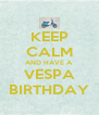 KEEP CALM AND HAVE A VESPA BIRTHDAY - Personalised Poster A4 size