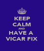 KEEP CALM AND HAVE A  VICAR FIX - Personalised Poster A4 size