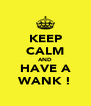 KEEP CALM AND HAVE A WANK ! - Personalised Poster A4 size