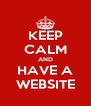 KEEP CALM AND HAVE A WEBSITE - Personalised Poster A4 size