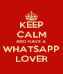 KEEP CALM AND HAVE A WHATSAPP LOVER - Personalised Poster A4 size
