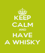 KEEP CALM AND HAVE A WHISKY - Personalised Poster A4 size