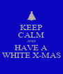 KEEP CALM AND HAVE A WHITE X-MAS - Personalised Poster A4 size