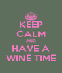 KEEP CALM AND HAVE A WINE TIME - Personalised Poster A4 size
