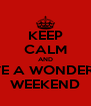 KEEP CALM AND HAVE A WONDERFUL WEEKEND - Personalised Poster A4 size