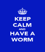KEEP CALM AND HAVE A WORM - Personalised Poster A4 size