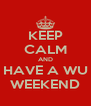 KEEP CALM AND HAVE A WU WEEKEND - Personalised Poster A4 size