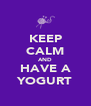 KEEP CALM AND HAVE A YOGURT - Personalised Poster A4 size