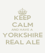 KEEP CALM AND HAVE A YORKSHIRE REAL ALE - Personalised Poster A4 size