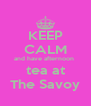 KEEP CALM and have afternoon  tea at The Savoy - Personalised Poster A4 size