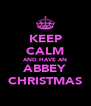 KEEP CALM AND HAVE AN ABBEY CHRISTMAS - Personalised Poster A4 size