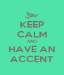 KEEP CALM AND HAVE AN ACCENT - Personalised Poster A4 size