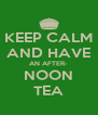 KEEP CALM AND HAVE AN AFTER- NOON TEA - Personalised Poster A4 size