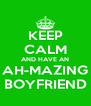 KEEP CALM AND HAVE AN AH-MAZING BOYFRIEND - Personalised Poster A4 size