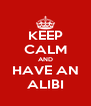 KEEP CALM AND HAVE AN ALIBI - Personalised Poster A4 size