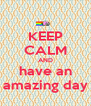 KEEP CALM AND have an amazing day - Personalised Poster A4 size