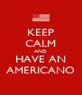 KEEP CALM AND HAVE AN AMERICANO - Personalised Poster A4 size