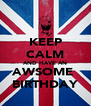 KEEP CALM AND HAVE AN AWSOME  BIRTHDAY - Personalised Poster A4 size
