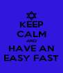 KEEP CALM AND HAVE AN EASY FAST - Personalised Poster A4 size