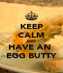KEEP CALM AND HAVE AN  EGG BUTTY - Personalised Poster A4 size