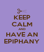 KEEP CALM AND HAVE AN EPIPHANY - Personalised Poster A4 size