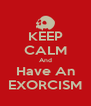 KEEP CALM And Have An EXORCISM - Personalised Poster A4 size