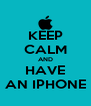 KEEP CALM AND HAVE  AN IPHONE  - Personalised Poster A4 size